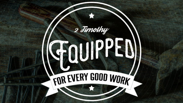 Equipped For Every Good Work: Treasuring God's Word (2 Timothy 1:1-12) Image